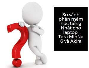 So sánh hai phần mềm học tiếng Nhật dành cho laptop: Tata MinNa 6 và Akira.