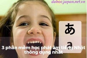 Top 3 phần mềm học phát âm tiếng Nhật thông dụng nhất