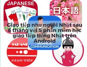 Giao tiếp như người Nhật sau 6 tháng với 5 phần mềm học tiếng Nhật giao tiếp miễn phí trên Android