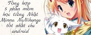 Tổng hợp 5 phần mềm học tiếng Nhật Minna No Nihongo tốt nhất cho android