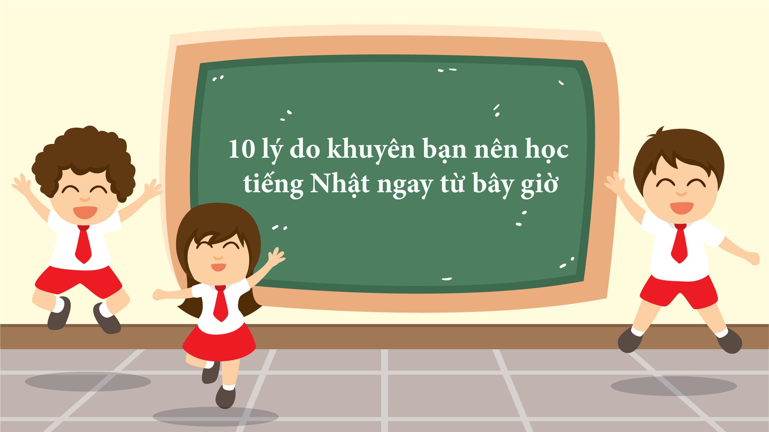10 lý do khuyên bạn nên học tiếng Nhật ngay từ bây giờ